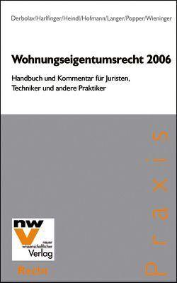 Wohnungseigentumsrecht 2006 von Derbolav,  Dietrich, Harlfinger,  Reinhold, Heindl,  Peter, Hofmann,  Lothar, Langer,  Hans, Popper,  Alfred, Wieninger,  Brigitte