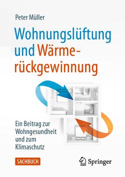 Wohnungslüftung und Wärmerückgewinnung von Müller,  Peter