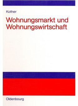 Wohnungsmarkt und Wohnungswirtschaft von Kofner,  Stefan