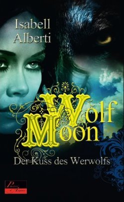 Wolf Moon: Der Kuss des Werwolfs von Alberti,  Isabell