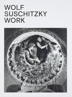 Wolf Suschitzky. Work von Backhaus,  Valentin, Blüml-Kaindl,  Brigitte, Kaindl,  Kurt, Schreiner,  Peter
