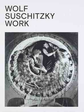 Wolf Suschitzky. Work von Blüml-Kaindl,  Brigitte, Kaindl,  Kurt, Schreiner,  Peter, Suschitzky,  Wolf