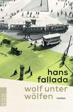 Wolf unter Wölfen von Fallada,  Hans, Töteberg,  Michael
