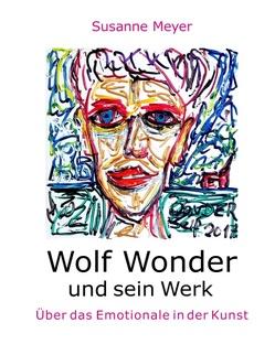 Wolf Wonder und sein Werk von Meyer,  Susanne