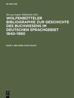 Wolfenbütteler Bibliographie zur Geschichte des Buchwesens im deutschen… / Der Leser: 94237–102470 von Fricke,  Cornelia, Herzog August Bibliothek, Raabe,  Paul, Weyrauch,  Erdmann