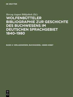 Wolfenbütteler Bibliographie zur Geschichte des Buchwesens im deutschen… / Verlagswesen, Buchhandel: 46669–63887 von Fricke,  Cornelia, Herzog August Bibliothek, Raabe,  Paul, Weyrauch,  Erdmann