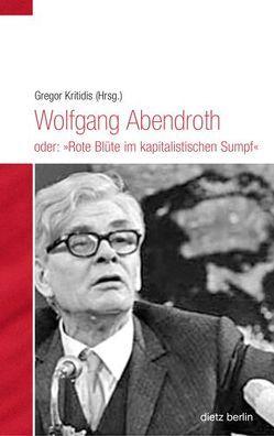 """Wolfgang Abendroth oder: """"Rote Blüte im kapitalistischen Sumpf"""" von Kritidis,  Gregor"""