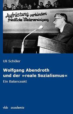 """Wolfgang Abendroth und der """"reale Sozialismus"""" von Schöler,  Uli"""