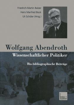 Wolfgang Abendroth Wissenschaftlicher Politiker von Balzer,  Friedrich-Martin, Bock,  Hans Manfred, Schöler,  Uli
