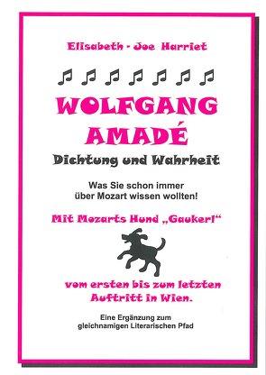 Wolfgang Amade – Dichtung und Wahrheit von Harriet,  Elisabeth J