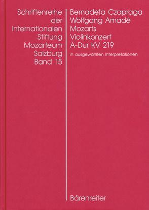Wolfgang Amadé Mozarts Violinkonzert in A-Dur KV 219 in ausgewählten Interpretationen von Czapraga,  Bernadeta