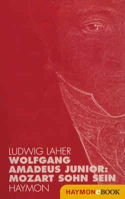 Wolfgang Amadeus Junior: von Laher,  Ludwig