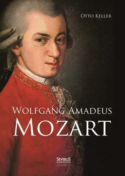 Wolfgang Amadeus Mozart. Biographie von Keller,  Otto