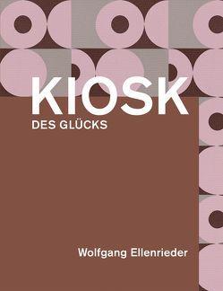 Wolfgang Ellenrieder: Kiosk des Glücks von Ellenrieder,  Wolfgang, Kopetzky,  Steffen, Spieler,  Reinhard