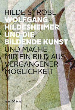 Wolfgang Hildesheimer und die bildene Kunst – von Strobl,  Hilde