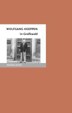 Wolfgang Koeppen in Greifswald von Fischer,  Angelika, Fischer,  Bernd Erhard