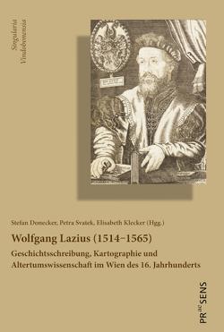 Wolfgang Lazius (1514‒1565) von Donecker,  Stefan, Klecker,  Elisabeth, Svatek,  Petra