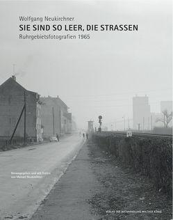 Wolfgang Neukirchner. Sie sind so leer, die Straßen. Ruhrgebietsfotografien 1965 von Neukirchner,  Manuel