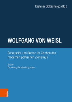 Wolfgang von Weisl: Schauspiel und Roman im Zeichen des modernen politischen Zionismus von Goltschnigg,  Dietmar