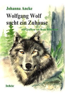 Wolfgang Wolf sucht ein Zuhause – Kinderbuch über Wölfe von Ancke,  Johanna, Bilkenroth,  Beate