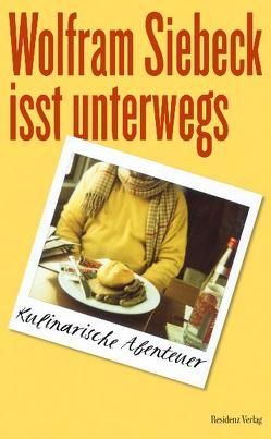 Wolfram Siebeck isst unterwegs von Siebeck,  Wolfram