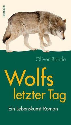 Wolfs letzter Tag von Bantle,  Oliver