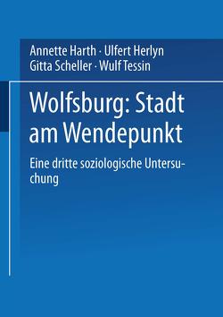 Wolfsburg: Stadt am Wendepunkt von Harth,  Annette, Herlyn,  Ulfert, Scheller,  Gitta, Tessin,  Wulf