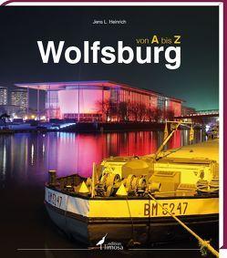 Wolfsburg von A bis Z von Heinrich,  Jens L.