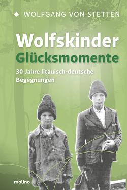 Wolfskinder – Glücksmomente von Landsbergis,  Vytautas, Stetten,  Wolfgang Freiherr von, Süßmuth,  Rita, Teufel,  Erwin