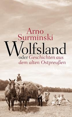 Wolfsland oder Geschichten aus dem alten Ostpreußen von Surminski,  Arno