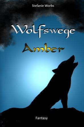 Wolfswege 1 -Amber von Worbs,  Stefanie