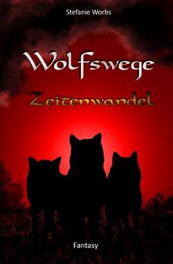 Wolfswege / Wolfswege 4 von Worbs,  Stefanie