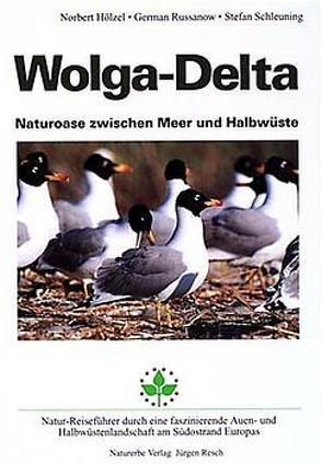 Wolga – Delta – Naturoase zwischen Meer und Halbwüste von Hölzel,  Norbert, Hutter,  Claus P, Resch,  Jürgen, Russanow,  German, Schleuning,  Stefan