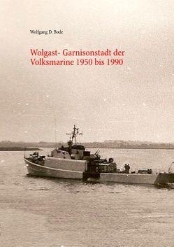Wolgast-Garnisonstadt der Volksmarine 1950-1990 von Bode,  Wolfgang D.