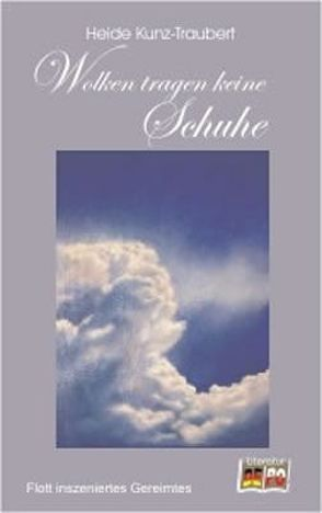Wolken tragen keine Schuhe von Kunz-Traubert,  Heide