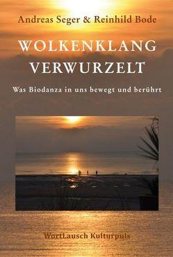 Wolkenklangverwurzelt von Bode,  Reinhild, Seger,  Andreas