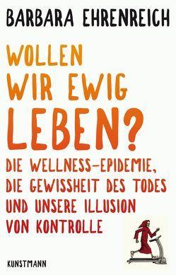 Wollen wir ewig leben? von Ehrenreich,  Barbara, Heinemann,  Enrico, Schäfer,  Ursel