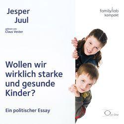 Wollen wir wirklich starke und gesunde Kinder? von Juul,  Jesper, Vester,  Claus