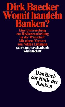 Womit handeln Banken? von Baecker,  Dirk, Luhmann,  Niklas