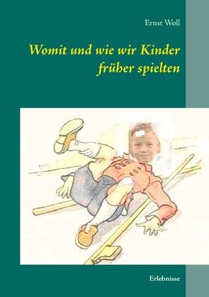 Womit und wie wir Kinder früher spielten von Woll,  Ernst