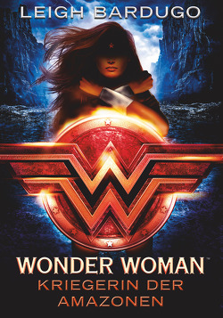 Wonder Woman – Kriegerin der Amazonen von Bardugo,  Leigh, Galić,  Anja