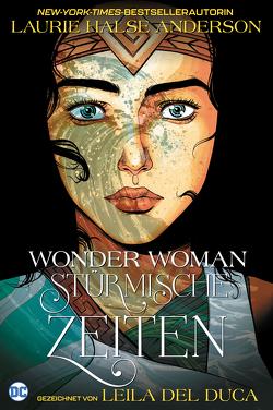 Wonder Woman: Stürmische Zeiten von Del Duca,  Leila, Halse Anderson,  Laurie