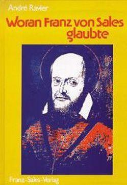 Woran Franz von Sales glaubte von Nobis,  Anton, Prinz,  Gottfried, Ravier,  Andrè
