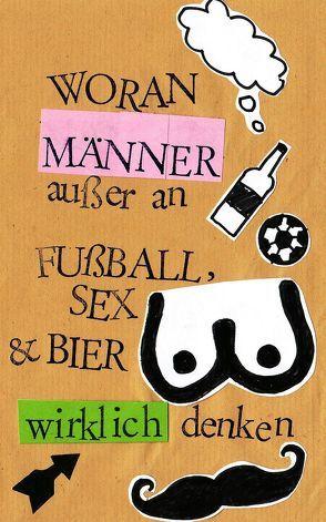 Woran Männer außer an Fußball, Sex und Bier wirklich denken von Peters, Ulrike Katrin, Raab, Karsten-Thilo