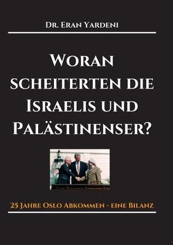 Woran scheiterten die Israelis und Palästinenser von Yardeni,  Eran