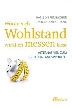 Woran sich Wohlstand wirklich messen lässt von Diefenbacher,  Hans, Zieschank,  Roland