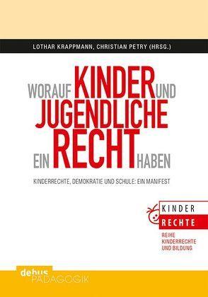 Worauf Kinder und Jugendliche ein Recht haben von Krappmann,  Lothar, Petry,  Christian
