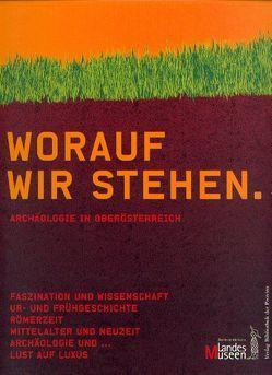Worauf wir stehen von Leskovar,  Jutta, Oberösterreichisches Landesmuseum, Schwanzar,  Christine, Winkler,  Gerhard