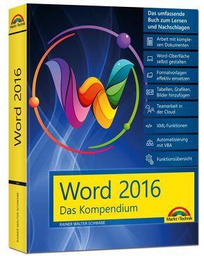 Word 2016 – Das Kompendium – Alles auf einen Blick – komplett in Farbe: das große Praxiswissen in einem Buch von Schwabe,  Rainer Walter