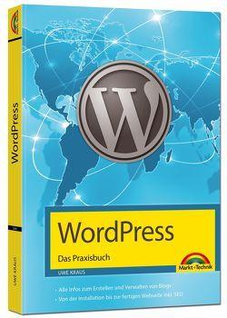 WordPress – Das Praxisbuch Schritt für Schritt installieren, konfigurieren, Waren verkaufen, Bloggen und vieles mehr von Kraus,  Uwe